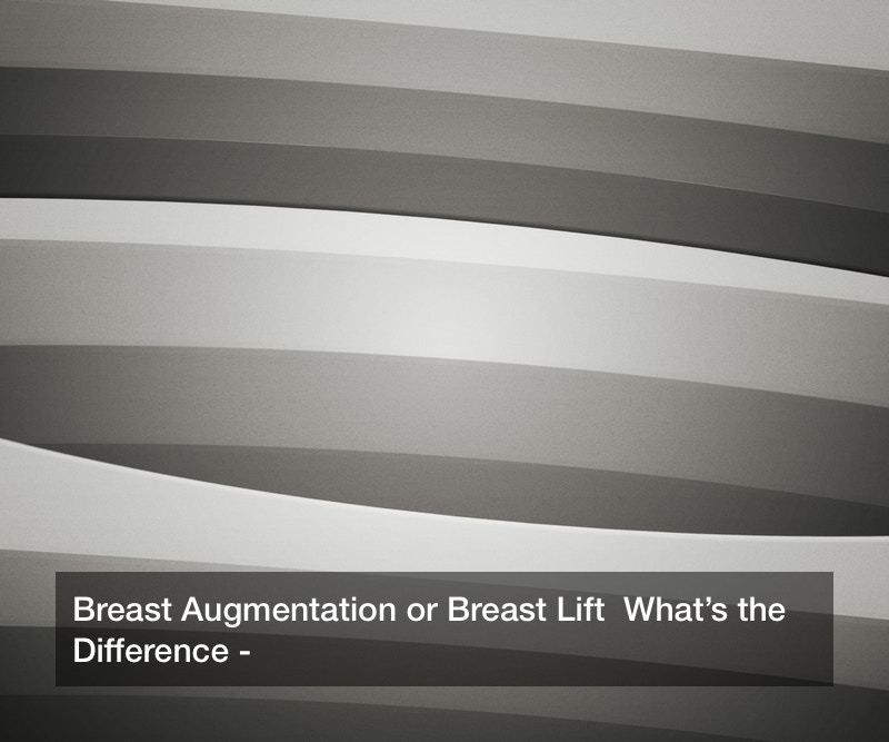 Breast Augmentation or Breast Lift  What's the Difference?