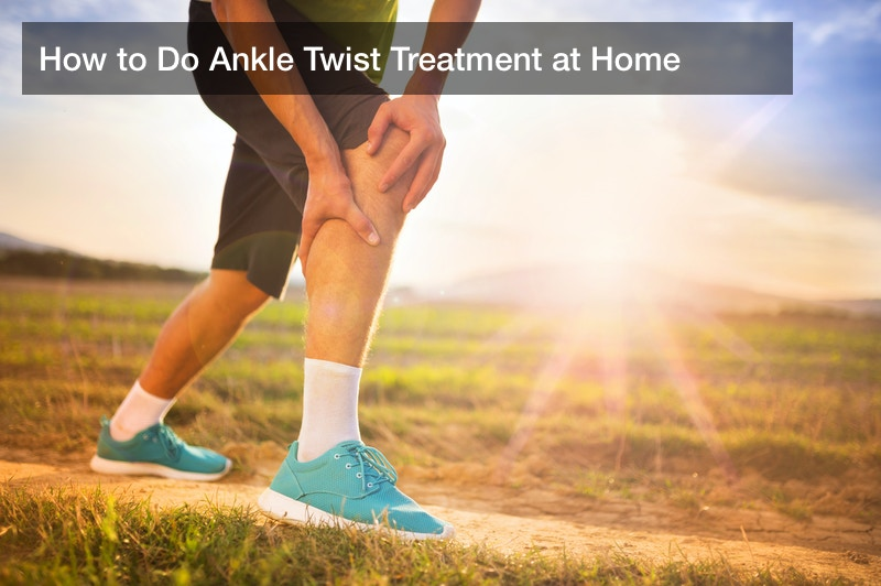 How to Do Ankle Twist Treatment at Home