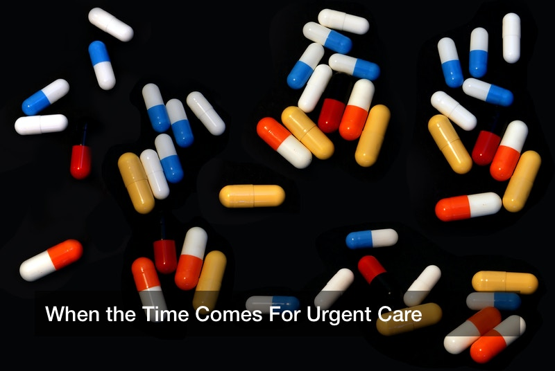 When the Time Comes For Urgent Care