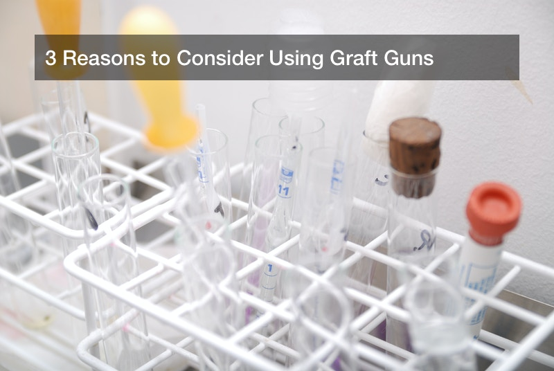 3 Reasons to Consider Using Graft Guns