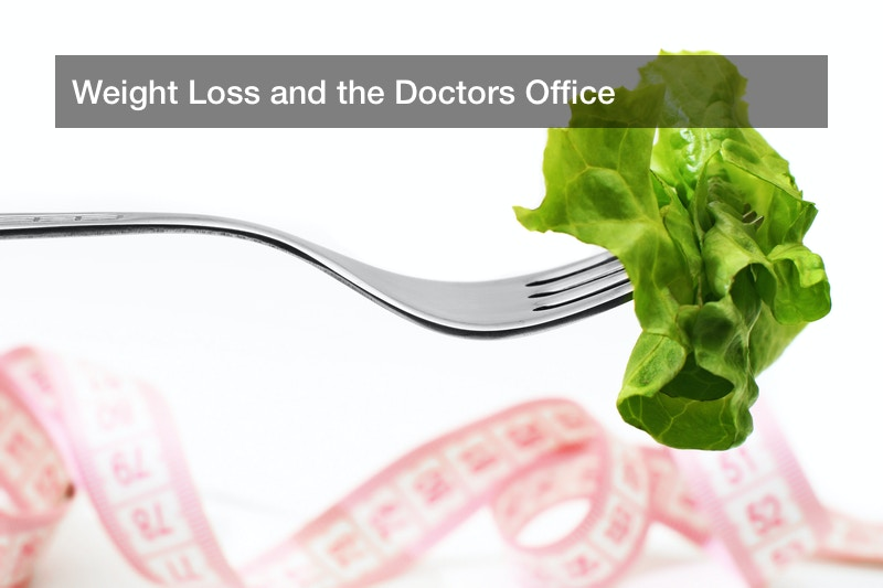 Weight Loss and the Doctors Office