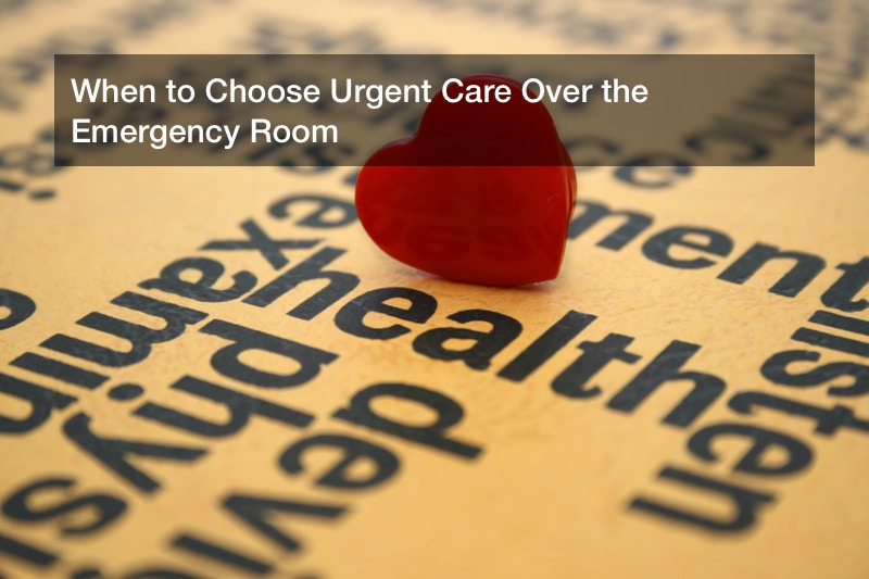 When to Choose Urgent Care Over the Emergency Room