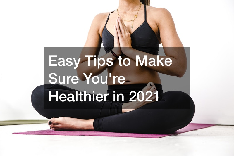 Easy Tips to Make Sure You're Healthier In 2021