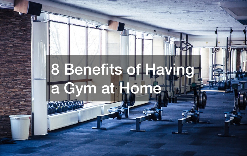 8 Benefits of Having a Gym at Home