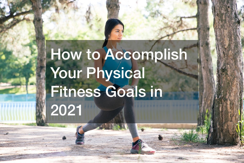 How to Accomplish Your Physical Fitness Goals in 2021